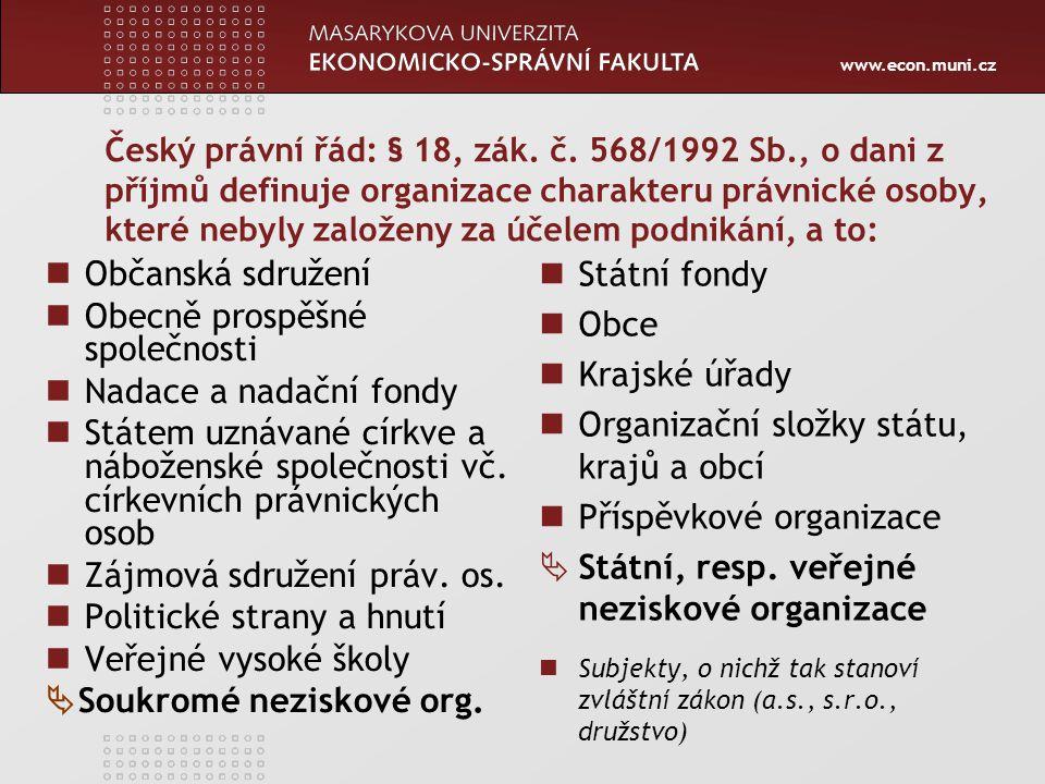 www.econ.muni.cz Český právní řád: § 18, zák. č. 568/1992 Sb., o dani z příjmů definuje organizace charakteru právnické osoby, které nebyly založeny z
