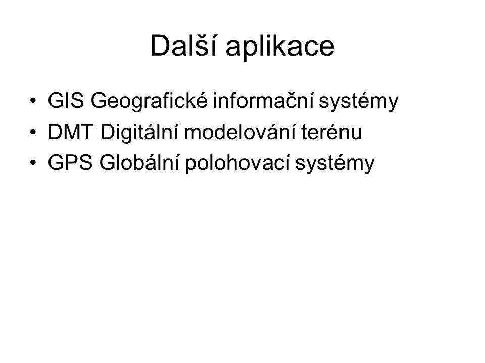 Další aplikace GIS Geografické informační systémy DMT Digitální modelování terénu GPS Globální polohovací systémy