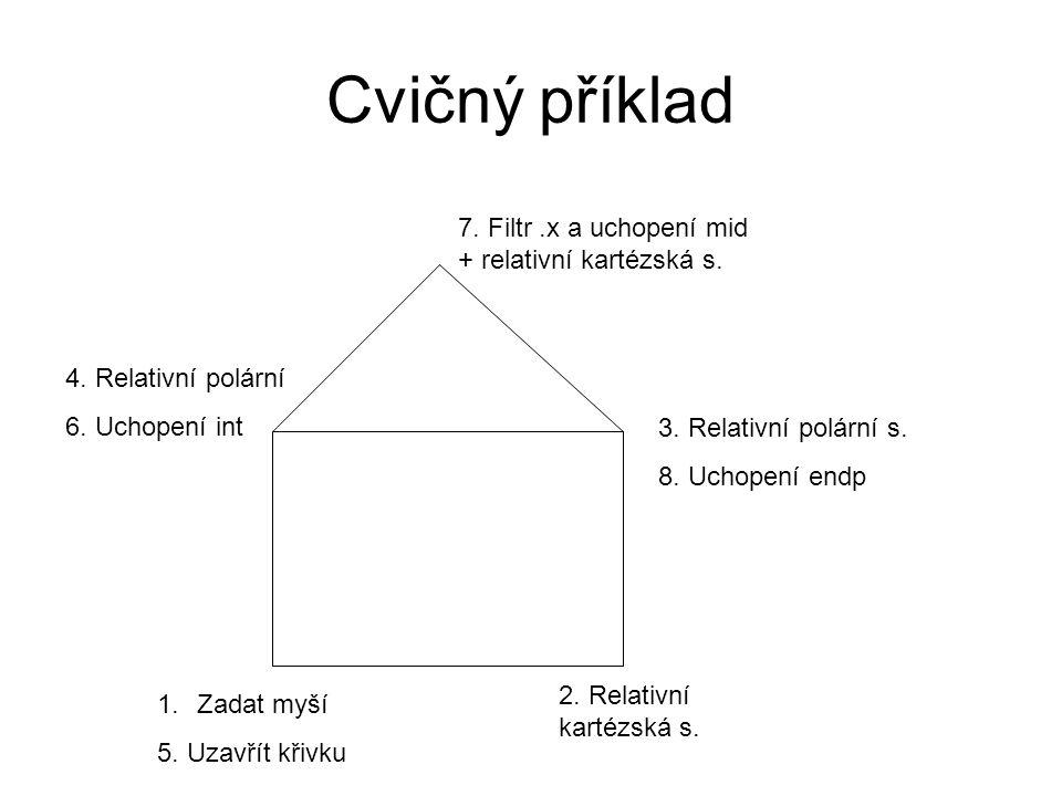 Cvičný příklad 1.Zadat myší 5. Uzavřít křivku 2. Relativní kartézská s. 3. Relativní polární s. 8. Uchopení endp 4. Relativní polární 6. Uchopení int