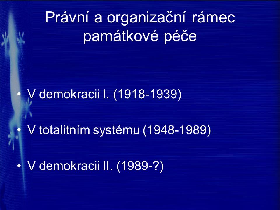 Právní a organizační rámec památkové péče V demokracii I. (1918-1939) V totalitním systému (1948-1989) V demokracii II. (1989-?)