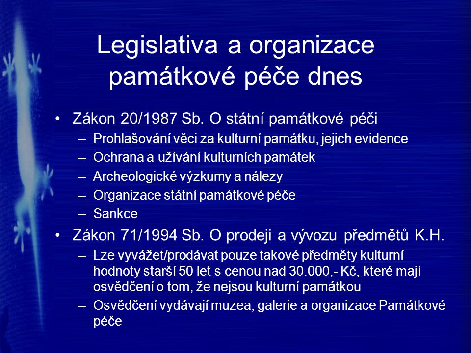 Legislativa a organizace památkové péče dnes Zákon 20/1987 Sb. O státní památkové péči –Prohlašování věci za kulturní památku, jejich evidence –Ochran