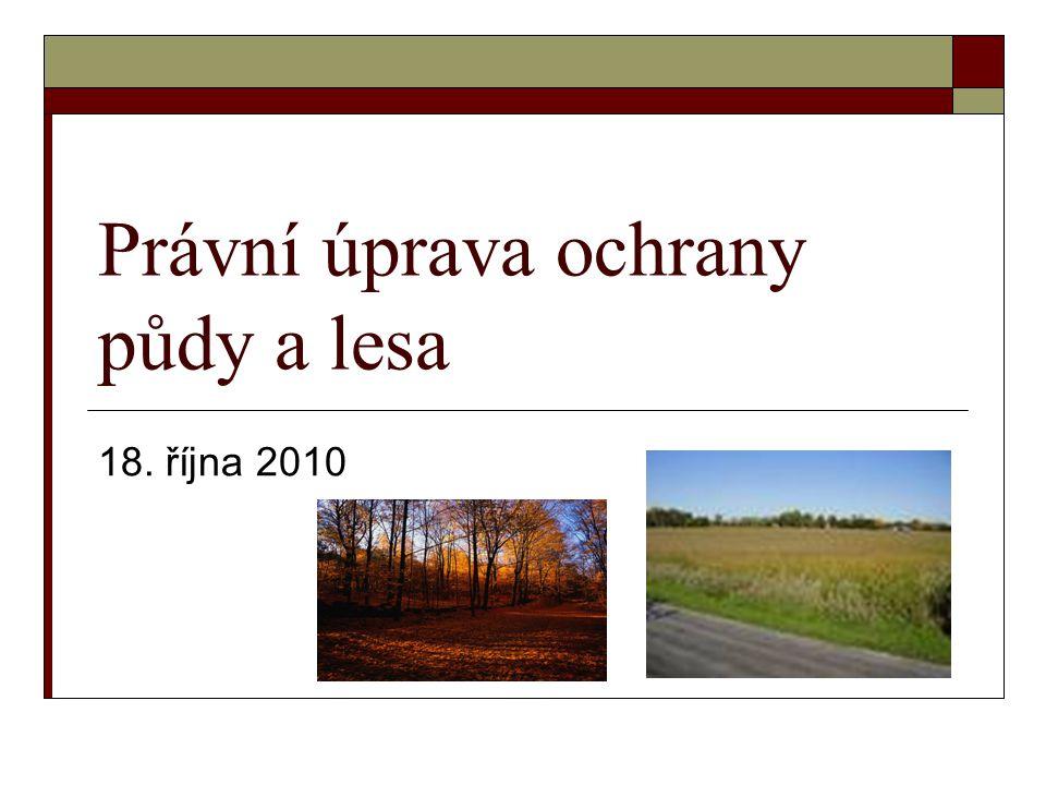 Právní úprava ochrany půdy a lesa 18. října 2010
