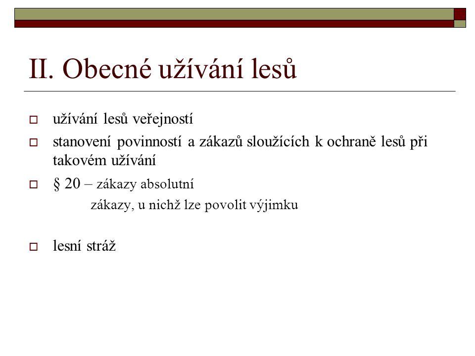 II. Obecné užívání lesů  užívání lesů veřejností  stanovení povinností a zákazů sloužících k ochraně lesů při takovém užívání  § 20 – zákazy absolu