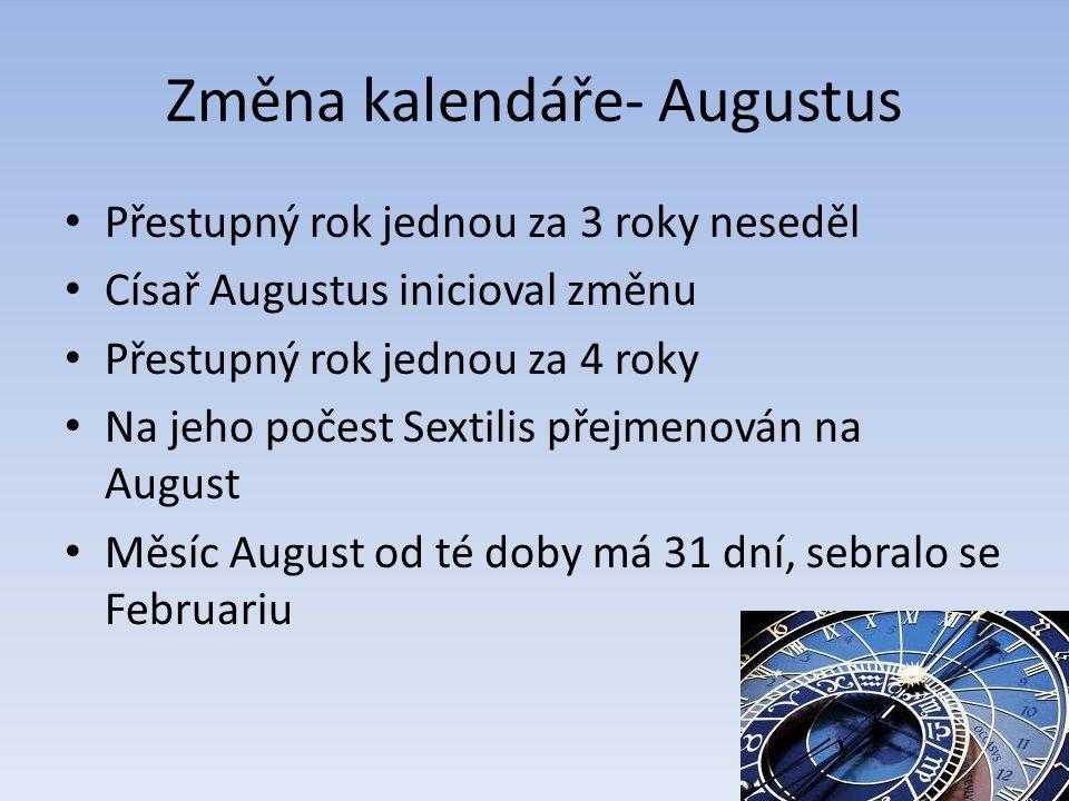 Změna kalendáře- Augustus Přestupný rok jednou za 3 roky neseděl Císař Augustus inicioval změnu Přestupný rok jednou za 4 roky Na jeho počest Sextilis
