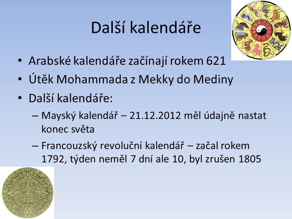 Další kalendáře Arabské kalendáře začínají rokem 621 Útěk Mohammada z Mekky do Mediny Další kalendáře: – Mayský kalendář – 21.12.2012 měl údajně nasta