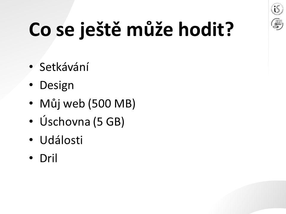 Co se ještě může hodit Setkávání Design Můj web (500 MB) Úschovna (5 GB) Události Dril