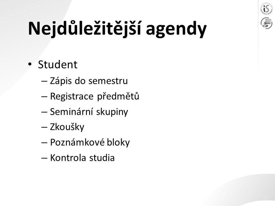 Nejdůležitější agendy Student – Zápis do semestru – Registrace předmětů – Seminární skupiny – Zkoušky – Poznámkové bloky – Kontrola studia