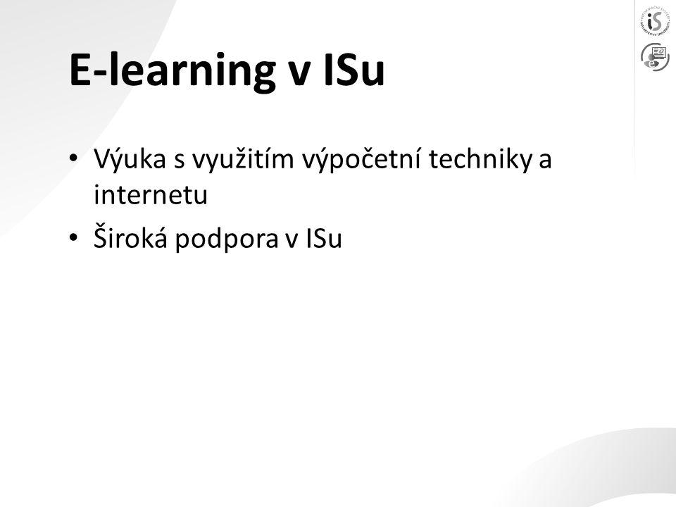 E-learning v ISu Výuka s využitím výpočetní techniky a internetu Široká podpora v ISu