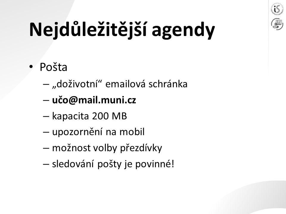 """Nejdůležitější agendy Pošta – """"doživotní emailová schránka – učo@mail.muni.cz – kapacita 200 MB – upozornění na mobil – možnost volby přezdívky – sledování pošty je povinné!"""