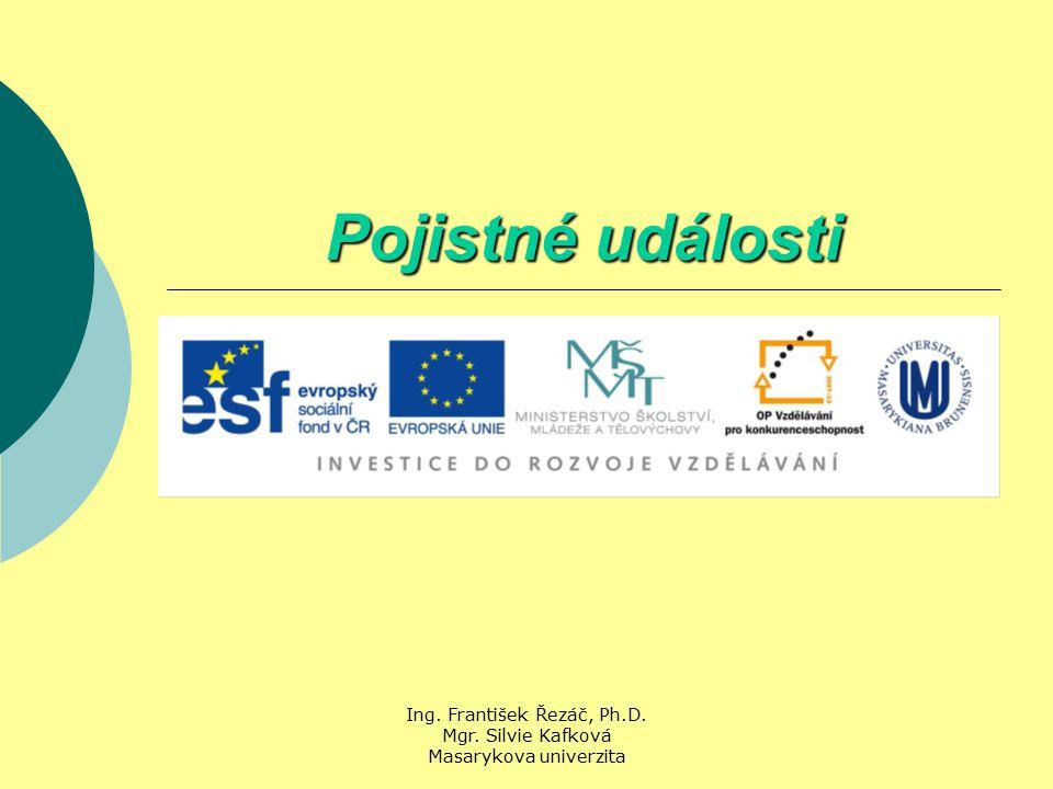 Ing. František Řezáč, Ph.D. Mgr. Silvie Kafková Masarykova univerzita Pojistné události