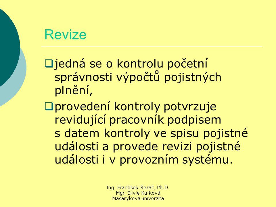 Ing. František Řezáč, Ph.D. Mgr. Silvie Kafková Masarykova univerzita Revize  jedná se o kontrolu početní správnosti výpočtů pojistných plnění,  pro