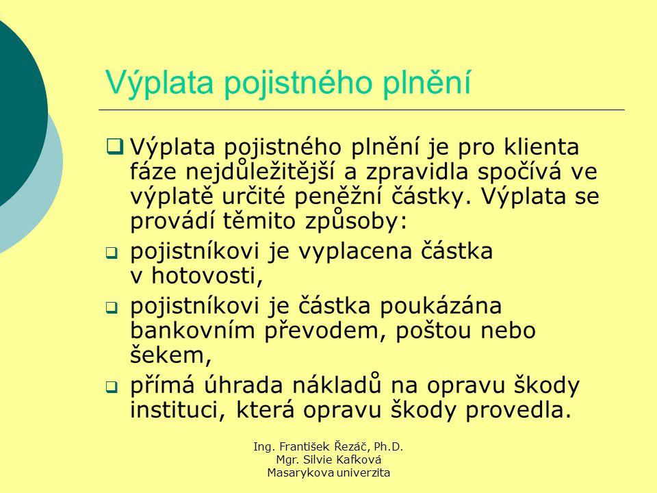 Ing. František Řezáč, Ph.D. Mgr. Silvie Kafková Masarykova univerzita Výplata pojistného plnění  Výplata pojistného plnění je pro klienta fáze nejdůl