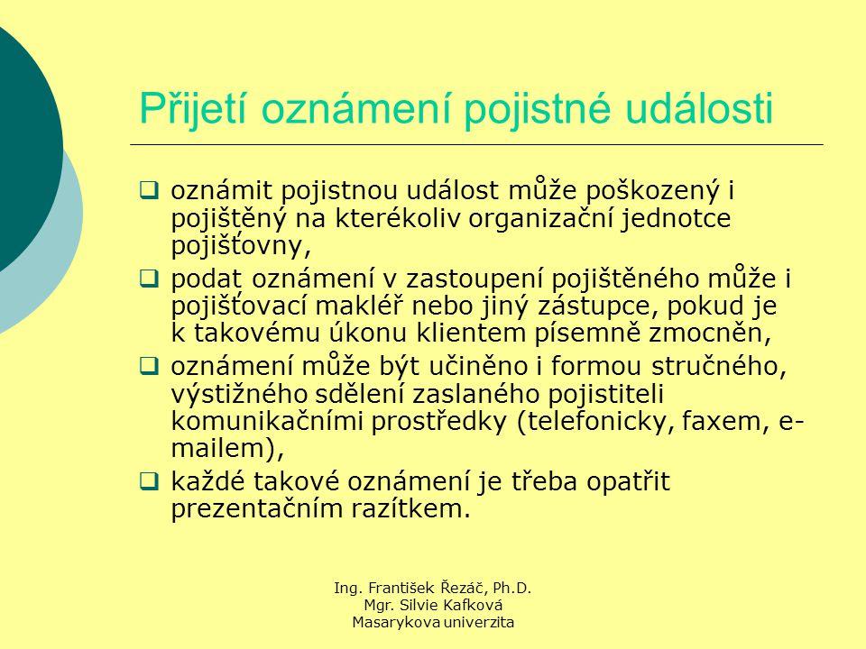 Ing. František Řezáč, Ph.D. Mgr. Silvie Kafková Masarykova univerzita Přijetí oznámení pojistné události  oznámit pojistnou událost může poškozený i