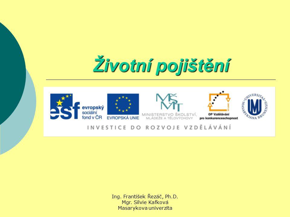 Ing. František Řezáč, Ph.D. Mgr. Silvie Kafková Masarykova univerzita Životní pojištění