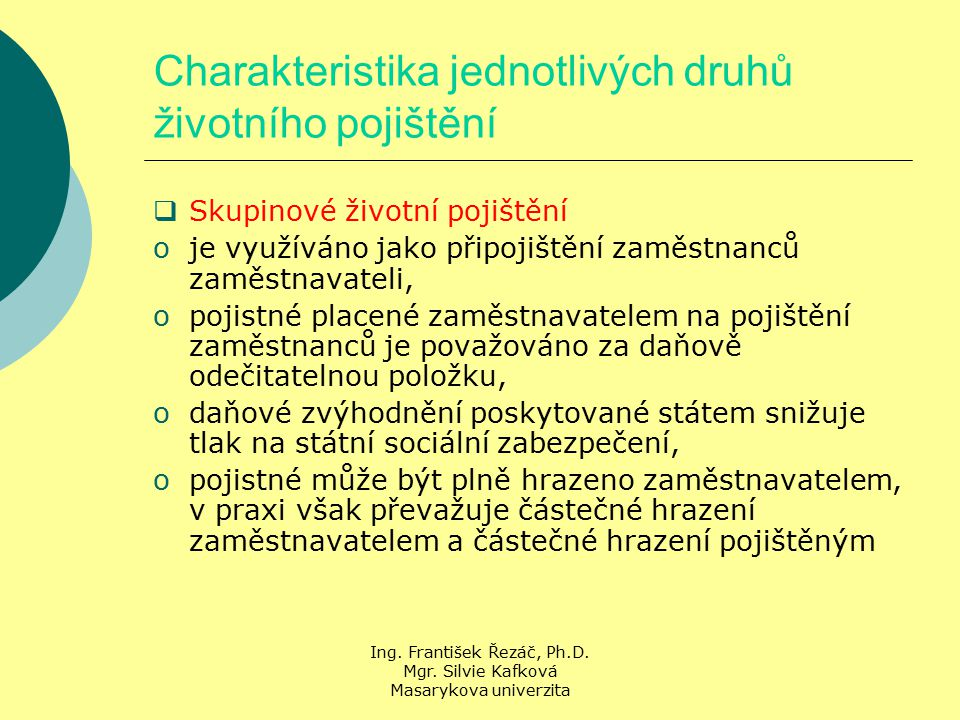 Ing. František Řezáč, Ph.D. Mgr. Silvie Kafková Masarykova univerzita Charakteristika jednotlivých druhů životního pojištění  Skupinové životní pojiš