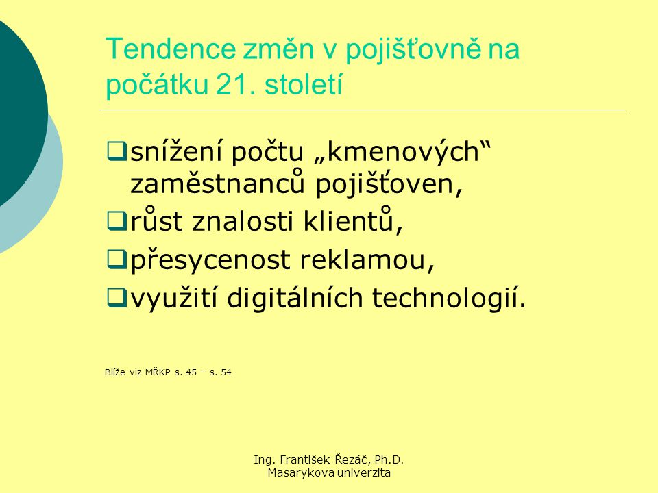 Ing.František Řezáč, Ph.D. Masarykova univerzita Tendence změn v pojišťovně na počátku 21.