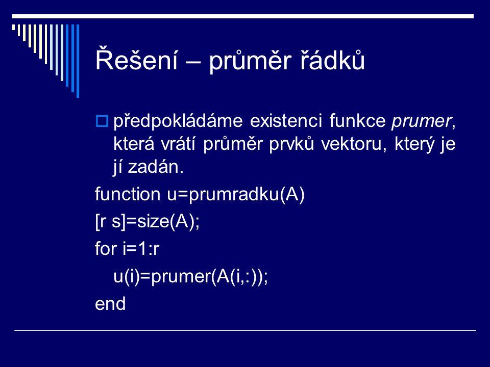 Řešení – průměr řádků  předpokládáme existenci funkce prumer, která vrátí průměr prvků vektoru, který je jí zadán.