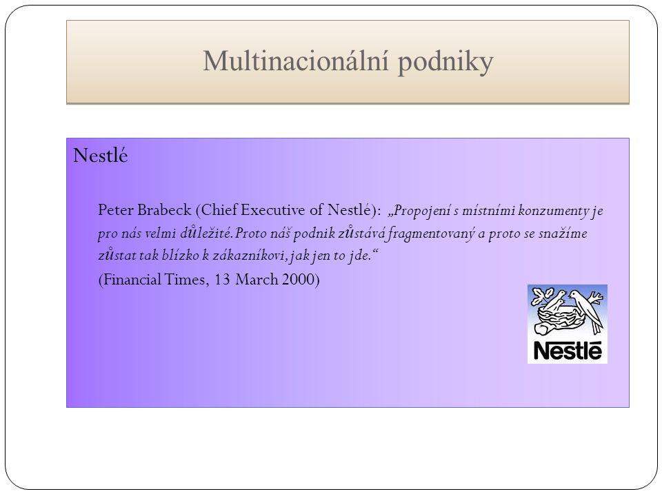 """Multinacionální podniky Nestlé Peter Brabeck (Chief Executive of Nestlé): """"Propojení s místními konzumenty je pro nás velmi d ů ležité. Proto náš podn"""