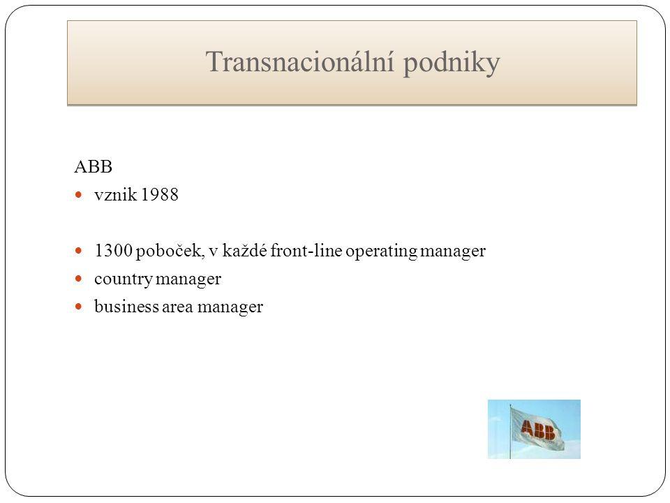 Transnacionální podniky ABB vznik 1988 1300 poboček, v každé front-line operating manager country manager business area manager