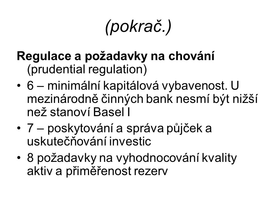 (pokrač.) Regulace a požadavky na chování (prudential regulation) 6 – minimální kapitálová vybavenost.