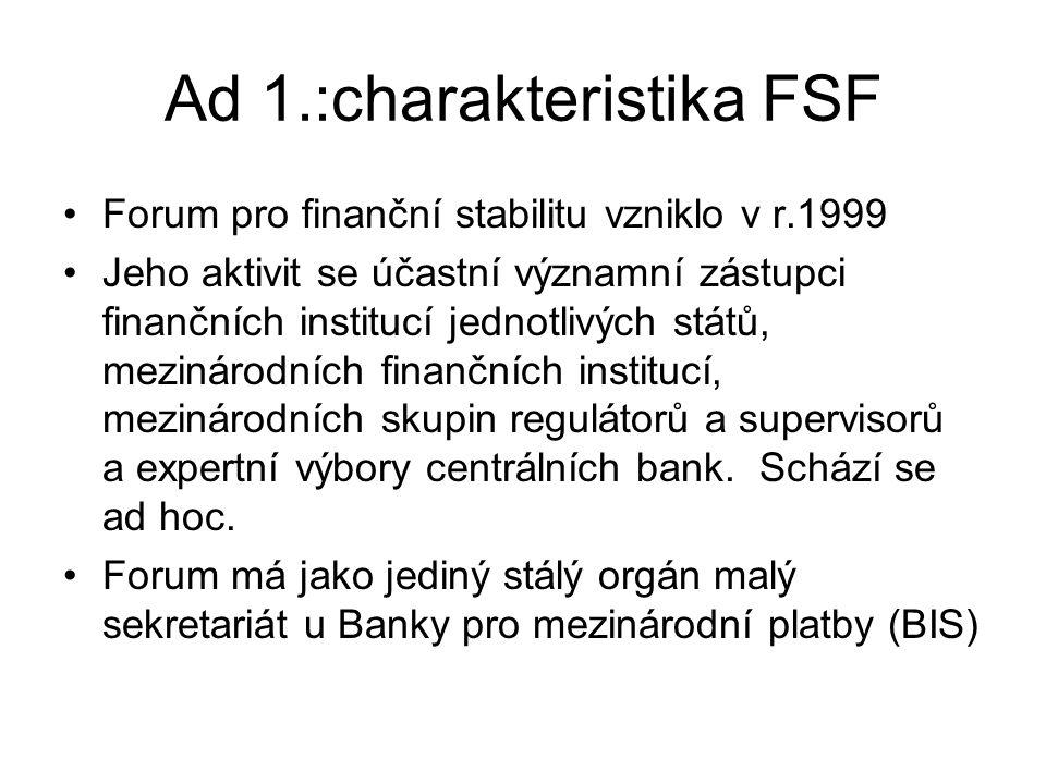 Ad 2:Mezinárodní standardy Forum ( a spolu s ním Světová banka a Mezinárodní měnový fond) uznávají celkem 12 standardů v různých oblastech: 1.