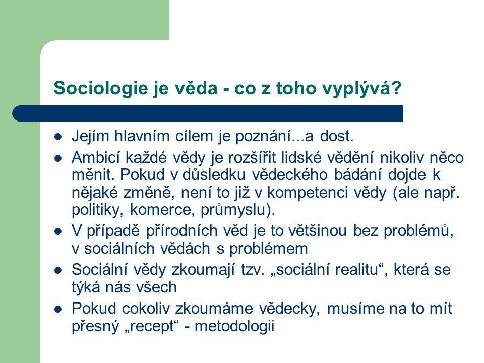 Sociologie je věda - co z toho vyplývá? Jejím hlavním cílem je poznání...a dost. Ambicí každé vědy je rozšířit lidské vědění nikoliv něco měnit. Pokud