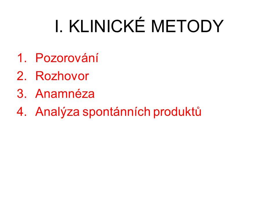 I. KLINICKÉ METODY 1.Pozorování 2.Rozhovor 3.Anamnéza 4.Analýza spontánních produktů