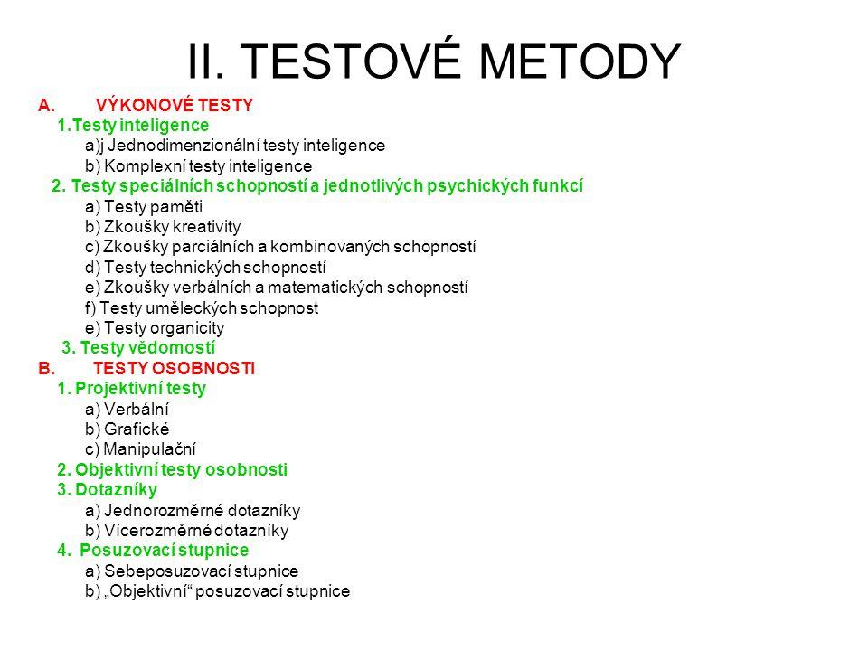 II. TESTOVÉ METODY A.VÝKONOVÉ TESTY 1.Testy inteligence a)j Jednodimenzionální testy inteligence b) Komplexní testy inteligence 2. Testy speciálních s