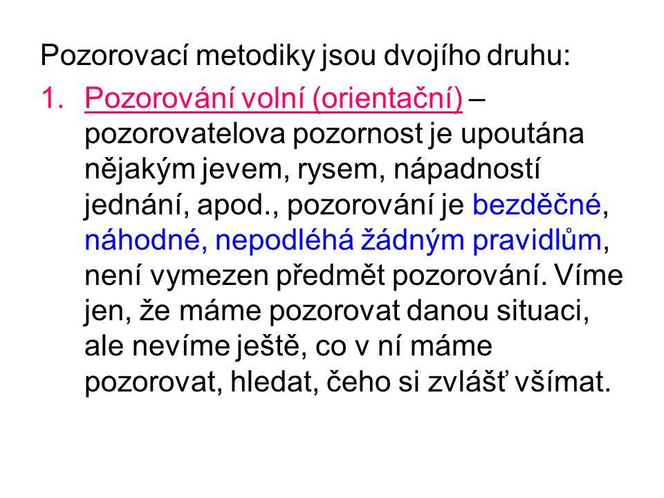 Pozorovací metodiky jsou dvojího druhu: 1.Pozorování volní (orientační) – pozorovatelova pozornost je upoutána nějakým jevem, rysem, nápadností jednán