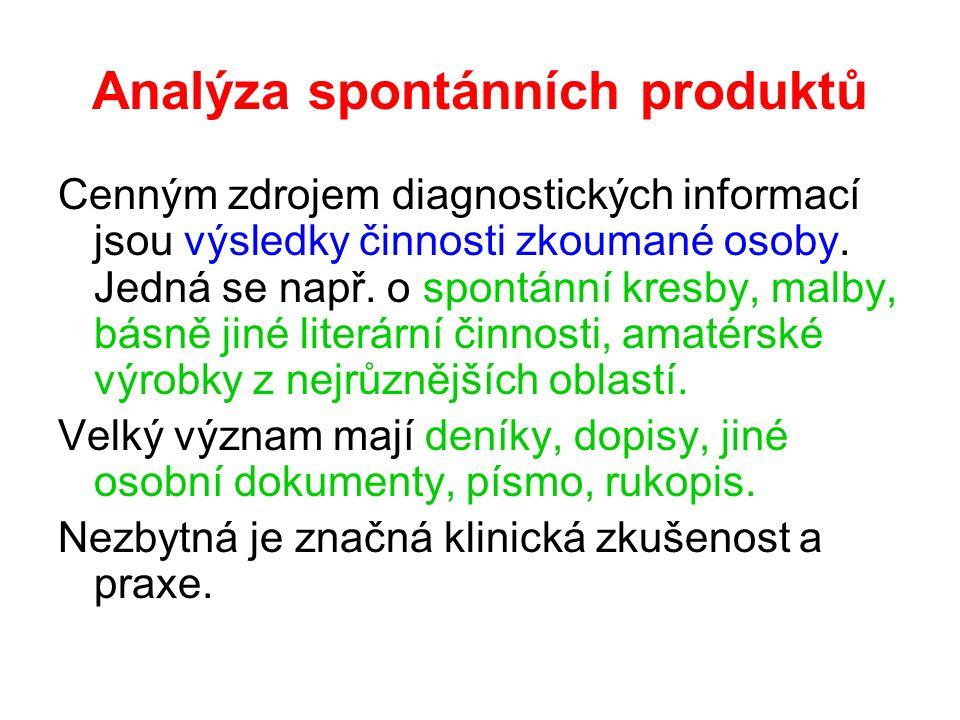 Analýza spontánních produktů Cenným zdrojem diagnostických informací jsou výsledky činnosti zkoumané osoby. Jedná se např. o spontánní kresby, malby,
