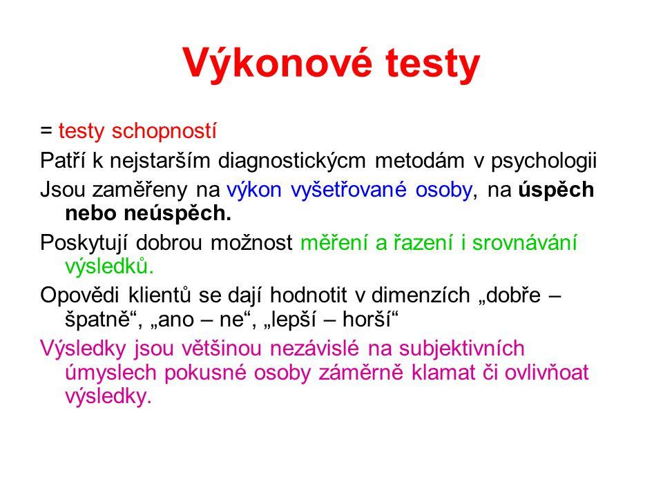 Výkonové testy = testy schopností Patří k nejstarším diagnostickýcm metodám v psychologii Jsou zaměřeny na výkon vyšetřované osoby, na úspěch nebo neú