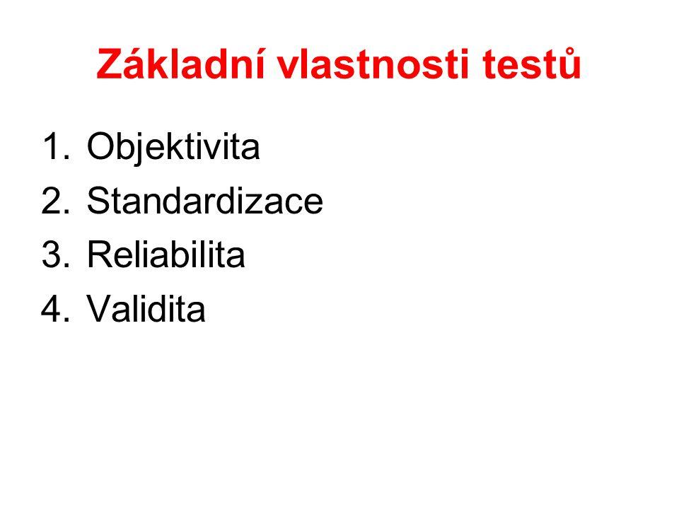 Základní vlastnosti testů 1.Objektivita 2.Standardizace 3.Reliabilita 4.Validita