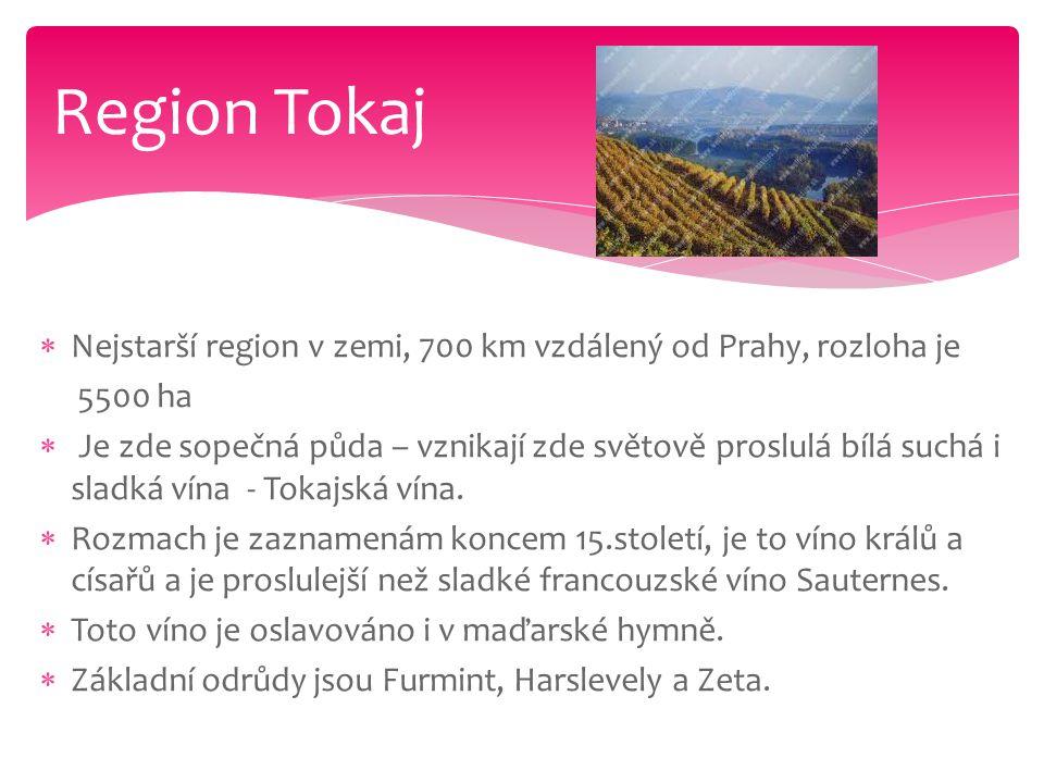  Nejstarší region v zemi, 700 km vzdálený od Prahy, rozloha je 5500 ha  Je zde sopečná půda – vznikají zde světově proslulá bílá suchá i sladká vína