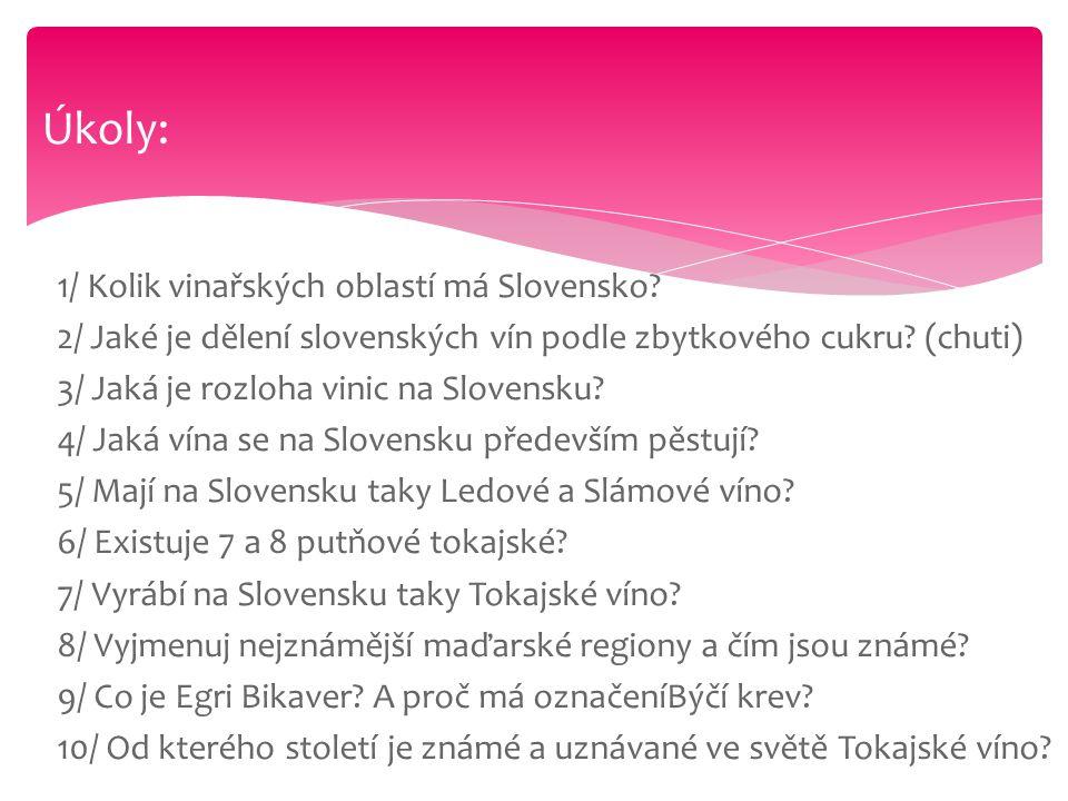 1/ Kolik vinařských oblastí má Slovensko? 2/ Jaké je dělení slovenských vín podle zbytkového cukru? (chuti) 3/ Jaká je rozloha vinic na Slovensku? 4/