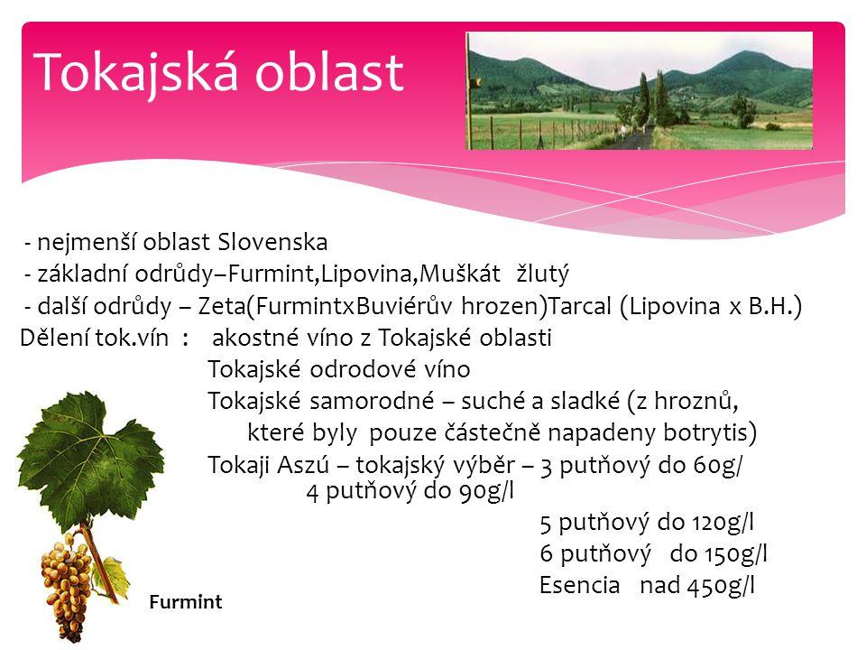 - nejmenší oblast Slovenska - základní odrůdy–Furmint,Lipovina,Muškát žlutý - další odrůdy – Zeta(FurmintxBuviérův hrozen)Tarcal (Lipovina x B.H.) Děl