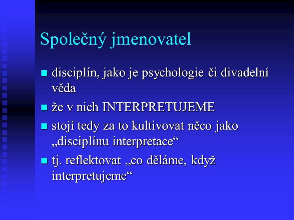 Společný jmenovatel disciplín, jako je psychologie či divadelní věda disciplín, jako je psychologie či divadelní věda že v nich INTERPRETUJEME že v ni