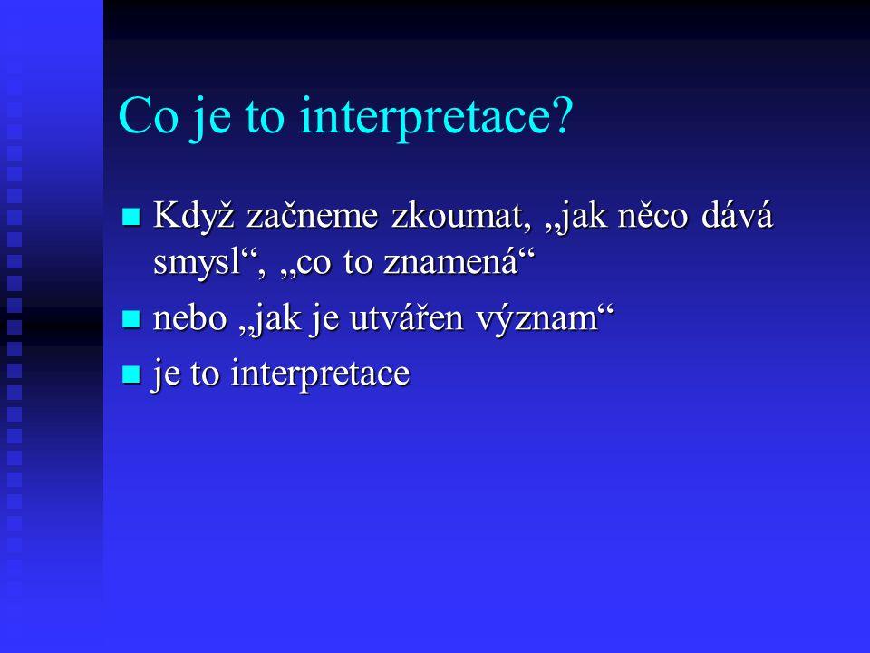 """Co je to interpretace? Když začneme zkoumat, """"jak něco dává smysl"""", """"co to znamená"""" Když začneme zkoumat, """"jak něco dává smysl"""", """"co to znamená"""" nebo"""
