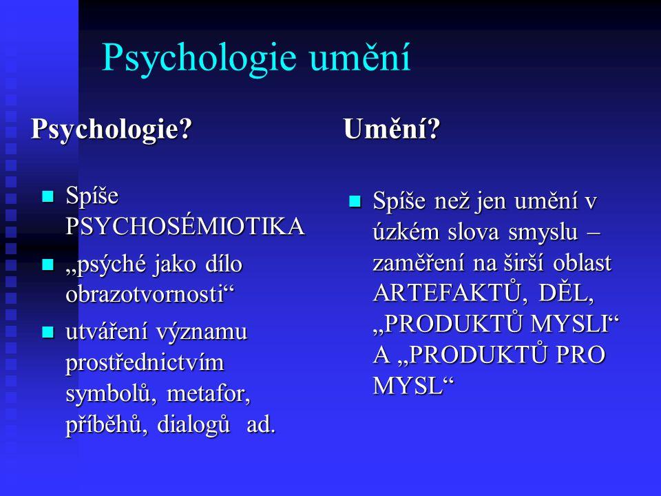 """Psychologie umění Psychologie? Spíše PSYCHOSÉMIOTIKA """"psýché jako dílo obrazotvornosti"""" utváření významu prostřednictvím symbolů, metafor, příběhů, di"""
