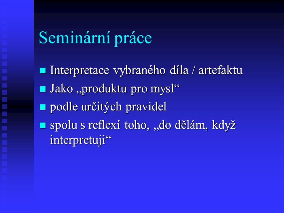 """Seminární práce Interpretace vybraného díla / artefaktu Interpretace vybraného díla / artefaktu Jako """"produktu pro mysl"""" Jako """"produktu pro mysl"""" podl"""