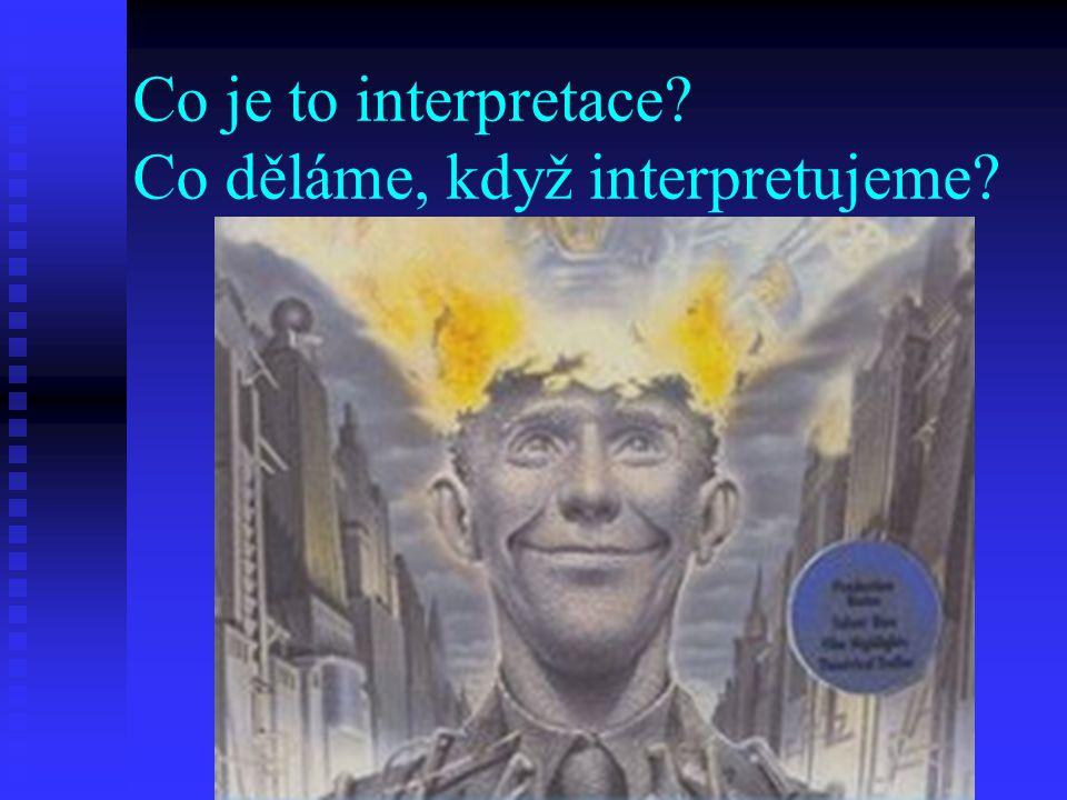 Co je to interpretace? Co děláme, když interpretujeme?