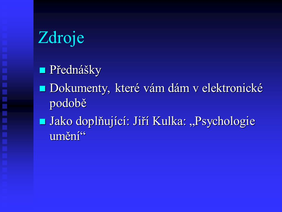 Zdroje Přednášky Přednášky Dokumenty, které vám dám v elektronické podobě Dokumenty, které vám dám v elektronické podobě Jako doplňující: Jiří Kulka: