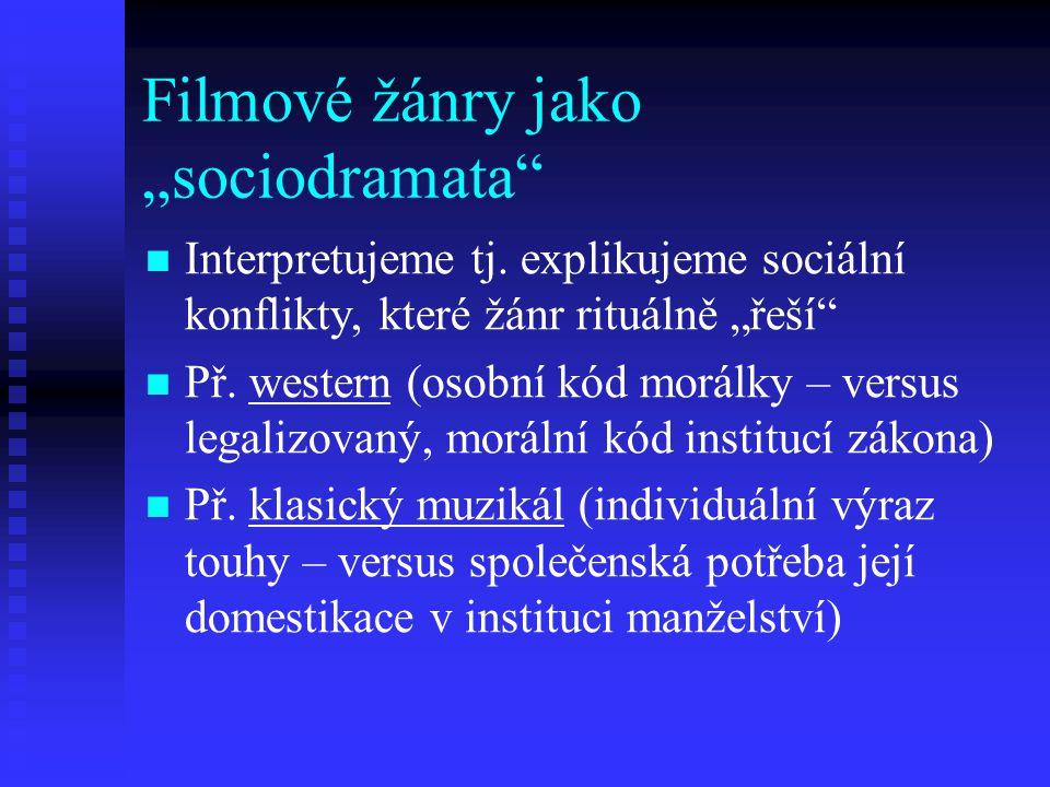 """Filmové žánry jako """"sociodramata"""" Interpretujeme tj. explikujeme sociální konflikty, které žánr rituálně """"řeší"""" Př. western (osobní kód morálky – vers"""