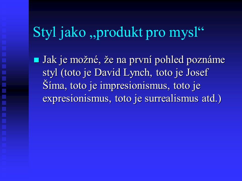 """Styl jako """"produkt pro mysl"""" Jak je možné, že na první pohled poznáme styl (toto je David Lynch, toto je Josef Šíma, toto je impresionismus, toto je e"""