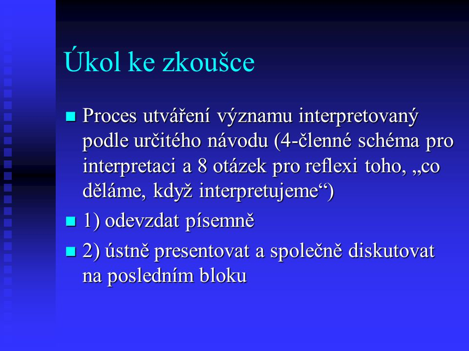 """Úkol ke zkoušce Proces utváření významu interpretovaný podle určitého návodu (4-členné schéma pro interpretaci a 8 otázek pro reflexi toho, """"co děláme"""