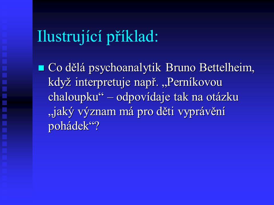 """Ilustrující příklad: Co dělá psychoanalytik Bruno Bettelheim, když interpretuje např. """"Perníkovou chaloupku"""" – odpovídaje tak na otázku """"jaký význam m"""