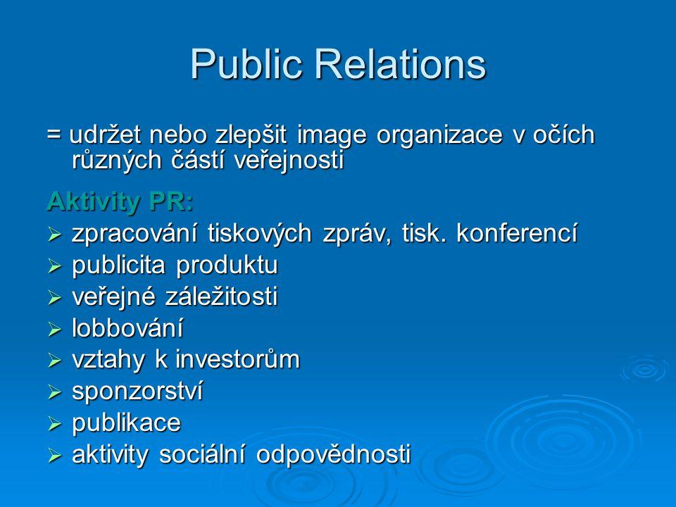 Public Relations = udržet nebo zlepšit image organizace v očích různých částí veřejnosti Aktivity PR:  zpracování tiskových zpráv, tisk. konferencí 