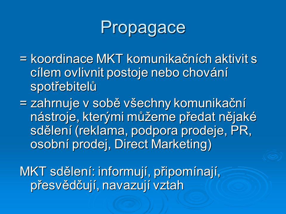 Propagace = koordinace MKT komunikačních aktivit s cílem ovlivnit postoje nebo chování spotřebitelů = zahrnuje v sobě všechny komunikační nástroje, kterými můžeme předat nějaké sdělení (reklama, podpora prodeje, PR, osobní prodej, Direct Marketing) MKT sdělení: informují, připomínají, přesvědčují, navazují vztah