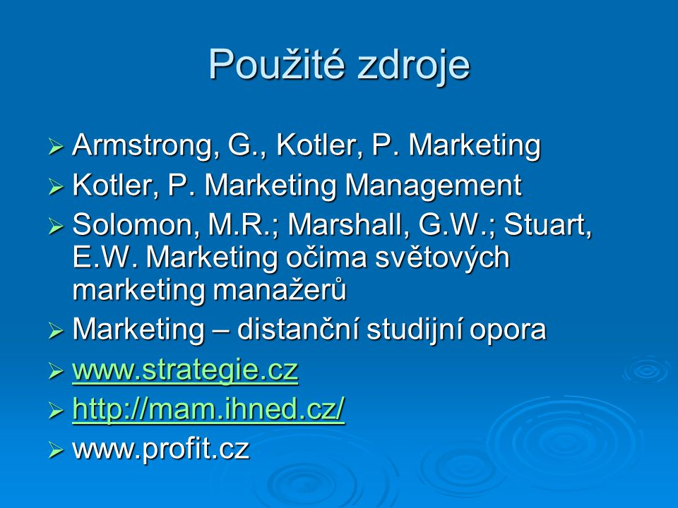 Použité zdroje  Armstrong, G., Kotler, P. Marketing  Kotler, P. Marketing Management  Solomon, M.R.; Marshall, G.W.; Stuart, E.W. Marketing očima s