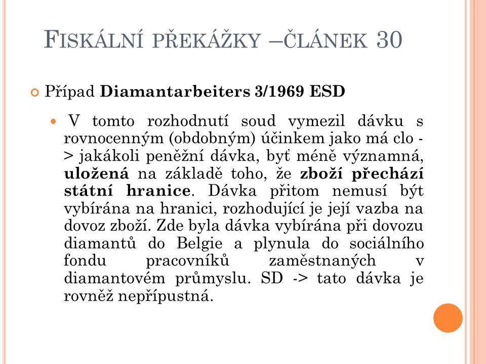 F ISKÁLNÍ PŘEKÁŽKY – ČLÁNEK 30 Případ Diamantarbeiters 3/1969 ESD V tomto rozhodnutí soud vymezil dávku s rovnocenným (obdobným) účinkem jako má clo -