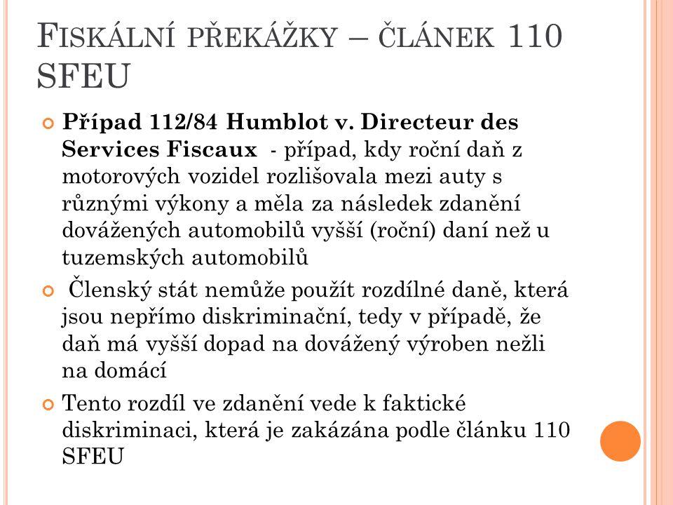 F ISKÁLNÍ PŘEKÁŽKY – ČLÁNEK 110 SFEU Případ 112/84 Humblot v. Directeur des Services Fiscaux - případ, kdy roční daň z motorových vozidel rozlišovala